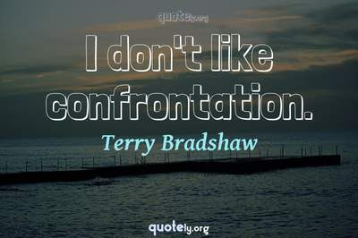 Photo Quote of I don't like confrontation.