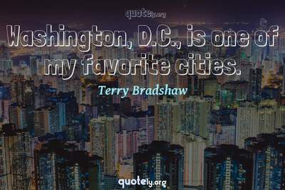 Photo Quote of Washington, D.C., is one of my favorite cities.