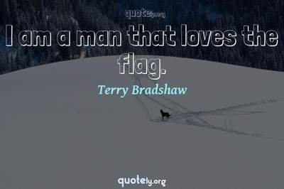 Photo Quote of I am a man that loves the flag.