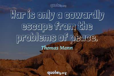 Photo Quote of War is only a cowardly escape from the problems of peace.