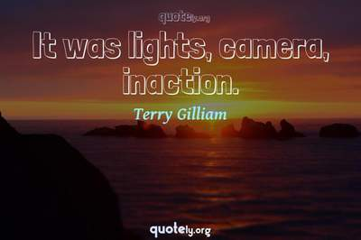 Photo Quote of It was lights, camera, inaction.