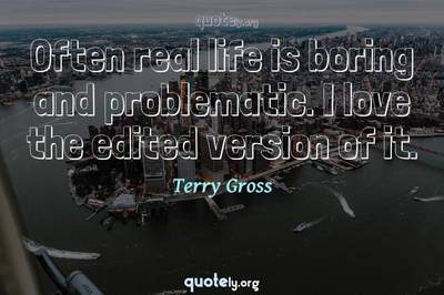 Photo Quote of Often real life is boring and problematic. I love the edited version of it.
