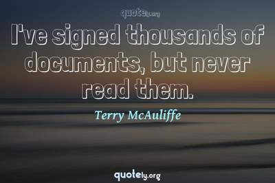 Photo Quote of I've signed thousands of documents, but never read them.