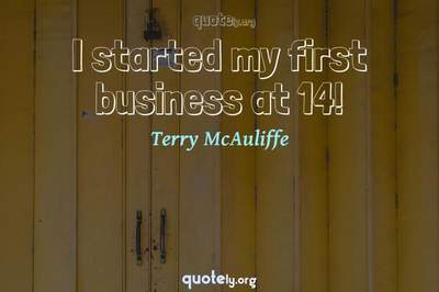Photo Quote of I started my first business at 14!