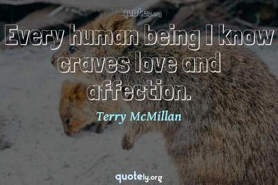 Photo Quote of Every human being I know craves love and affection.