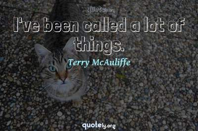 Photo Quote of I've been called a lot of things.