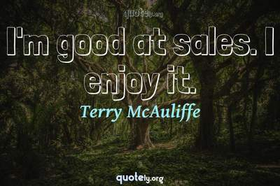 Photo Quote of I'm good at sales. I enjoy it.