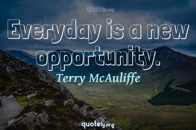 Photo Quote of Everyday is a new opportunity.