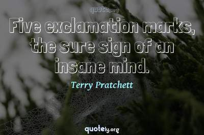 Photo Quote of Five exclamation marks, the sure sign of an insane mind.