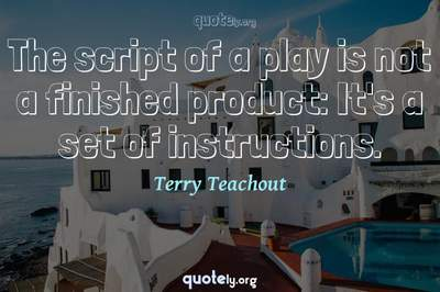 Photo Quote of The script of a play is not a finished product: It's a set of instructions.