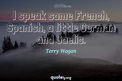 Photo Quote of I speak some French, Spanish, a little German and Gaelic.