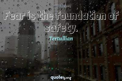 Photo Quote of Fear is the foundation of safety.