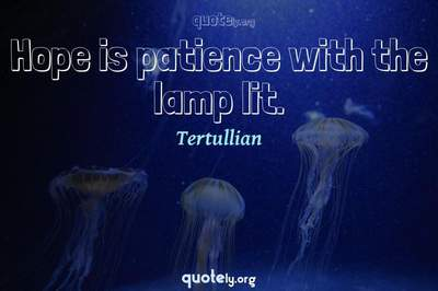 Photo Quote of Hope is patience with the lamp lit.