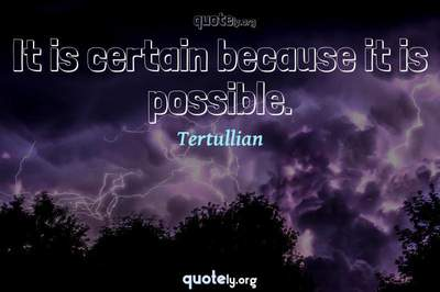 Photo Quote of It is certain because it is possible.