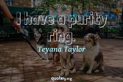 Photo Quote of I have a purity ring.