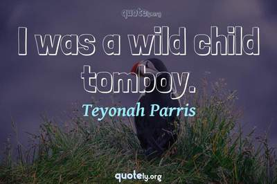 Photo Quote of I was a wild child tomboy.
