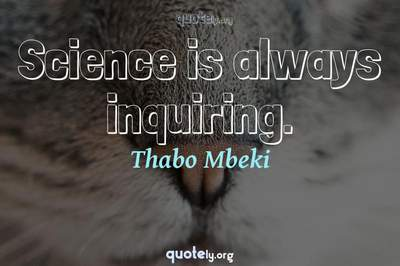 Photo Quote of Science is always inquiring.