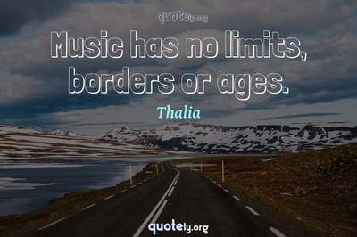 Photo Quote of Music has no limits, borders or ages.