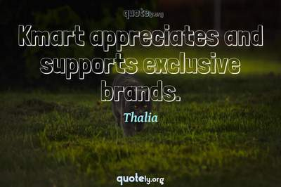 Photo Quote of Kmart appreciates and supports exclusive brands.