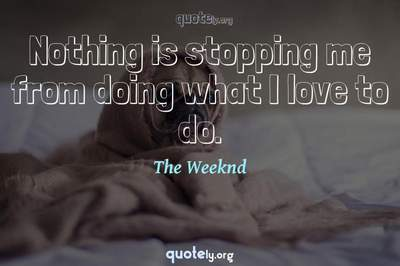 Photo Quote of Nothing is stopping me from doing what I love to do.