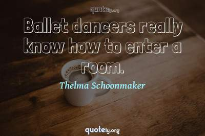 Photo Quote of Ballet dancers really know how to enter a room.