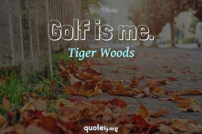 Photo Quote of Golf is me.