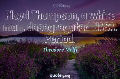 Photo Quote of Floyd Thompson, a white man, desegregated NASA. Period.