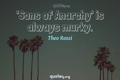 Photo Quote of 'Sons of Anarchy' is always murky.