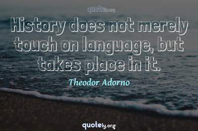 Photo Quote of History does not merely touch on language, but takes place in it.