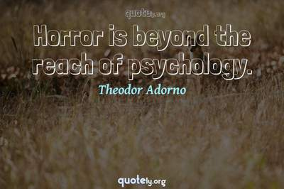 Photo Quote of Horror is beyond the reach of psychology.