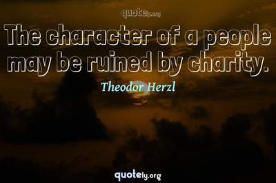 Photo Quote of The character of a people may be ruined by charity.
