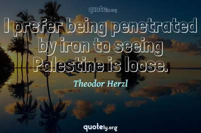Photo Quote of I prefer being penetrated by iron to seeing Palestine is loose.