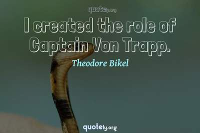 Photo Quote of I created the role of Captain Von Trapp.