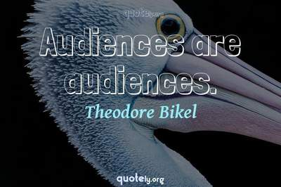 Photo Quote of Audiences are audiences.