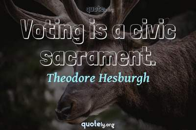 Photo Quote of Voting is a civic sacrament.