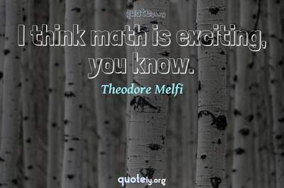 Photo Quote of I think math is exciting, you know.