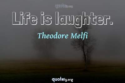 Photo Quote of Life is laughter.