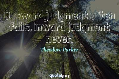 Photo Quote of Outward judgment often fails, inward judgment never.