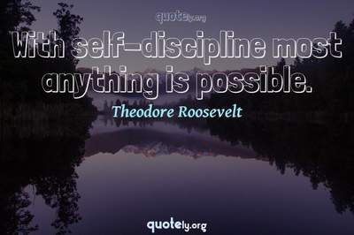 Photo Quote of With self-discipline most anything is possible.
