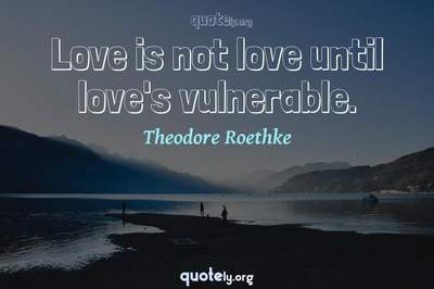 Photo Quote of Love is not love until love's vulnerable.