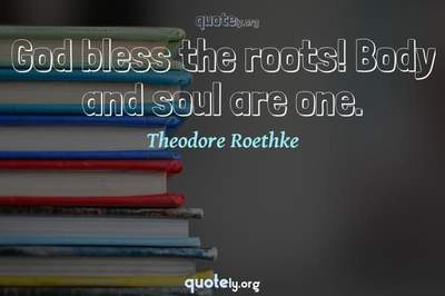 Photo Quote of God bless the roots! Body and soul are one.