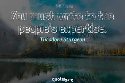 Photo Quote of You must write to the people's expertise.