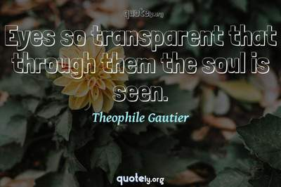 Photo Quote of Eyes so transparent that through them the soul is seen.