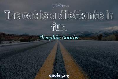 Photo Quote of The cat is a dilettante in fur.
