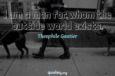 Photo Quote of I am a man for whom the outside world exists.