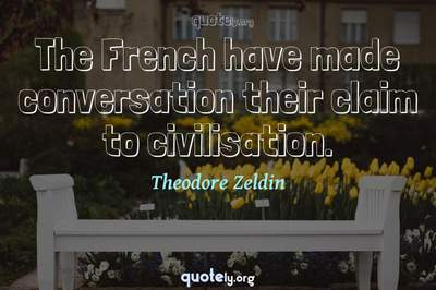 Photo Quote of The French have made conversation their claim to civilisation.