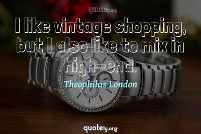 Photo Quote of I like vintage shopping, but I also like to mix in high-end.