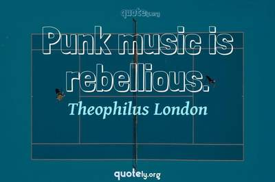 Photo Quote of Punk music is rebellious.