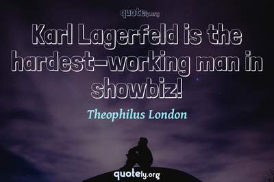 Photo Quote of Karl Lagerfeld is the hardest-working man in showbiz!