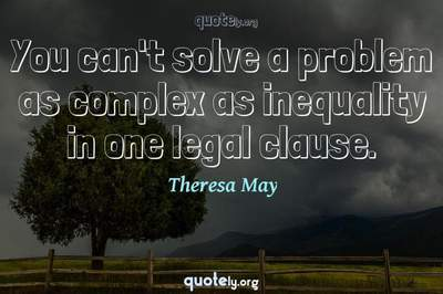 Photo Quote of You can't solve a problem as complex as inequality in one legal clause.